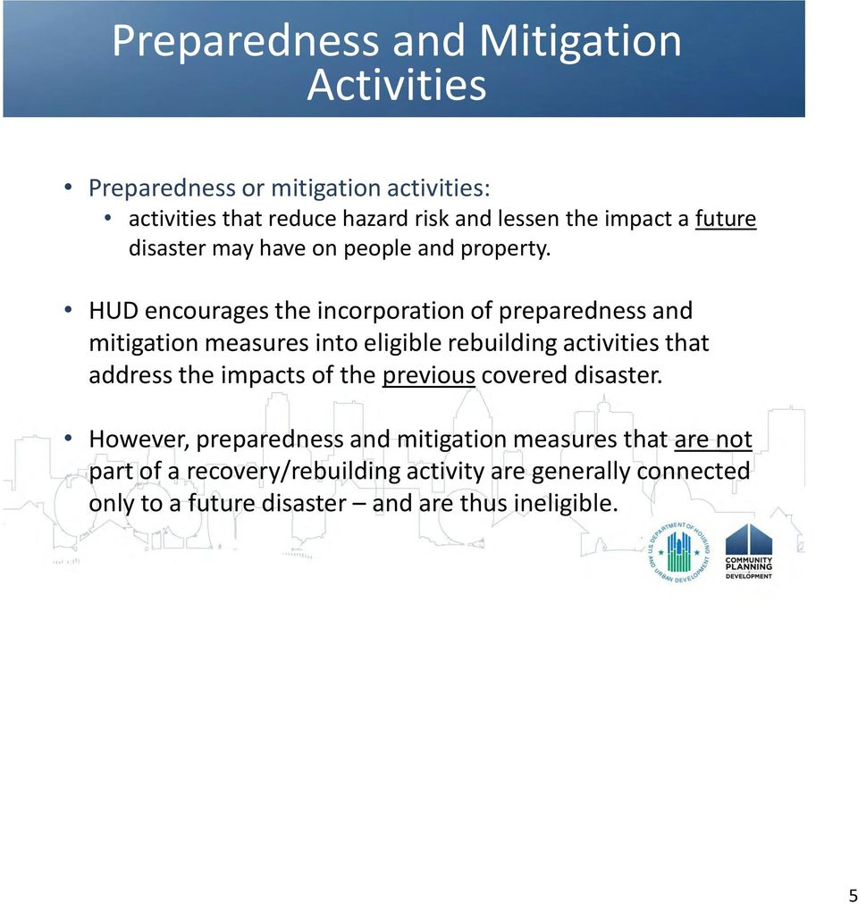 HUD encourages the incorporation of preparedness and mitigation measures into eligible rebuilding activities that address the