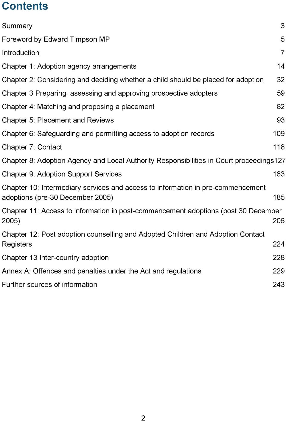 to adoption records 109 Chapter 7: Contact 118 Chapter 8: Adoption Agency and Local Authority Responsibilities in Court proceedings127 Chapter 9: Adoption Support Services 163 Chapter 10:
