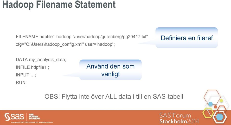 "xml"" user='hadoop' ; Definiera en fileref DATA my_analysis_data; INFILE"