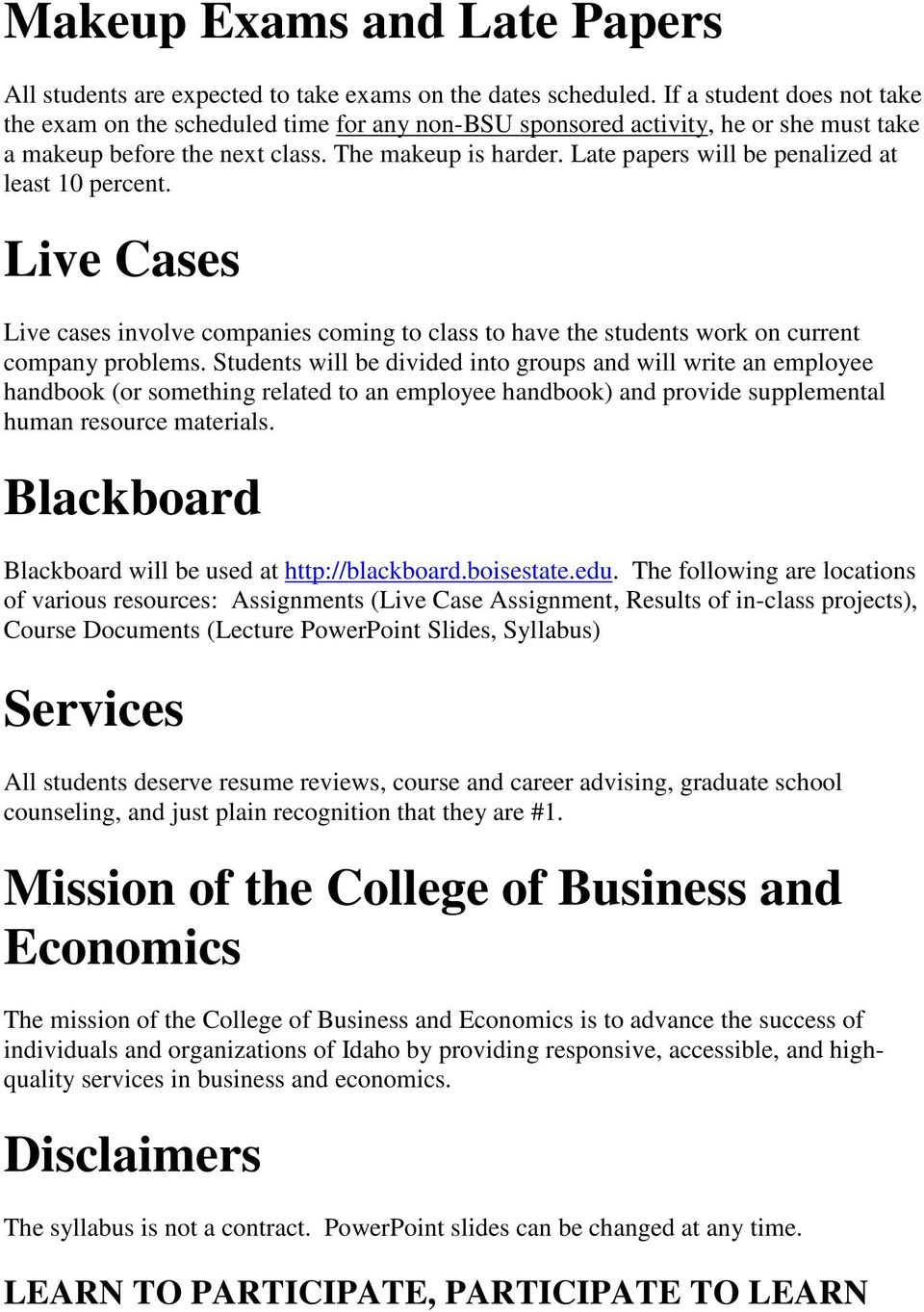 Late papers will be penalized at least 10 percent. Live Cases Live cases involve companies coming to class to have the students work on current company problems.