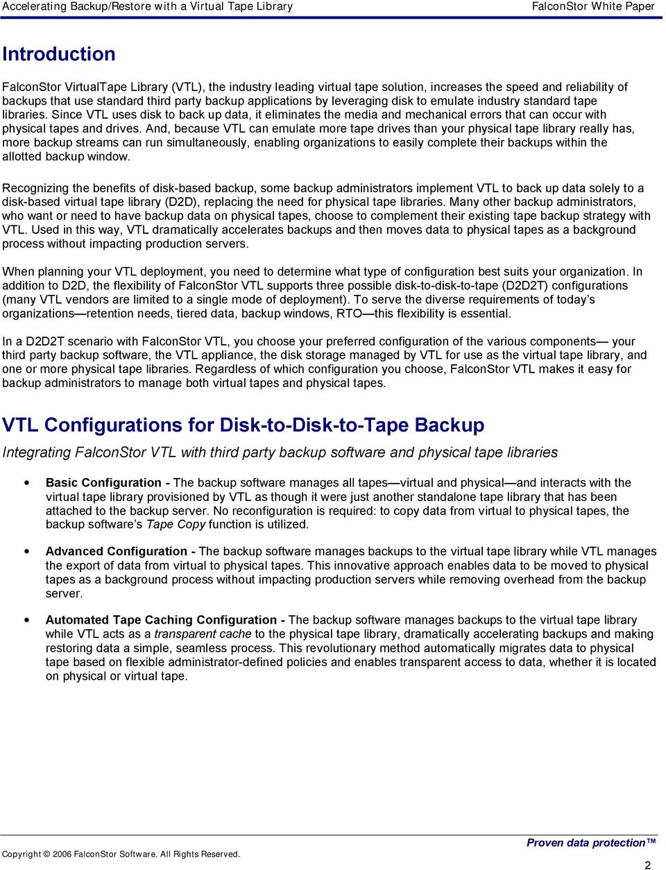 And, because VTL can emulate more tape drives than your physical tape library really has, more backup streams can run simultaneously, enabling organizations to easily complete their backups within