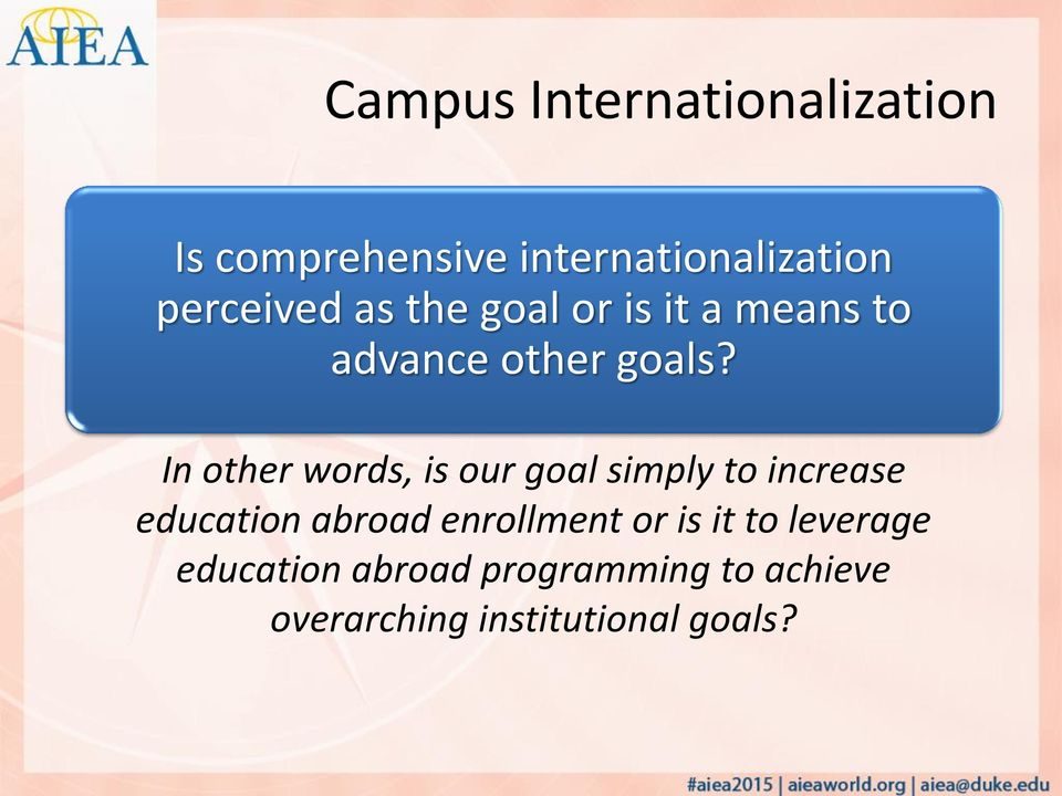 In other words, is our goal simply to increase education abroad enrollment