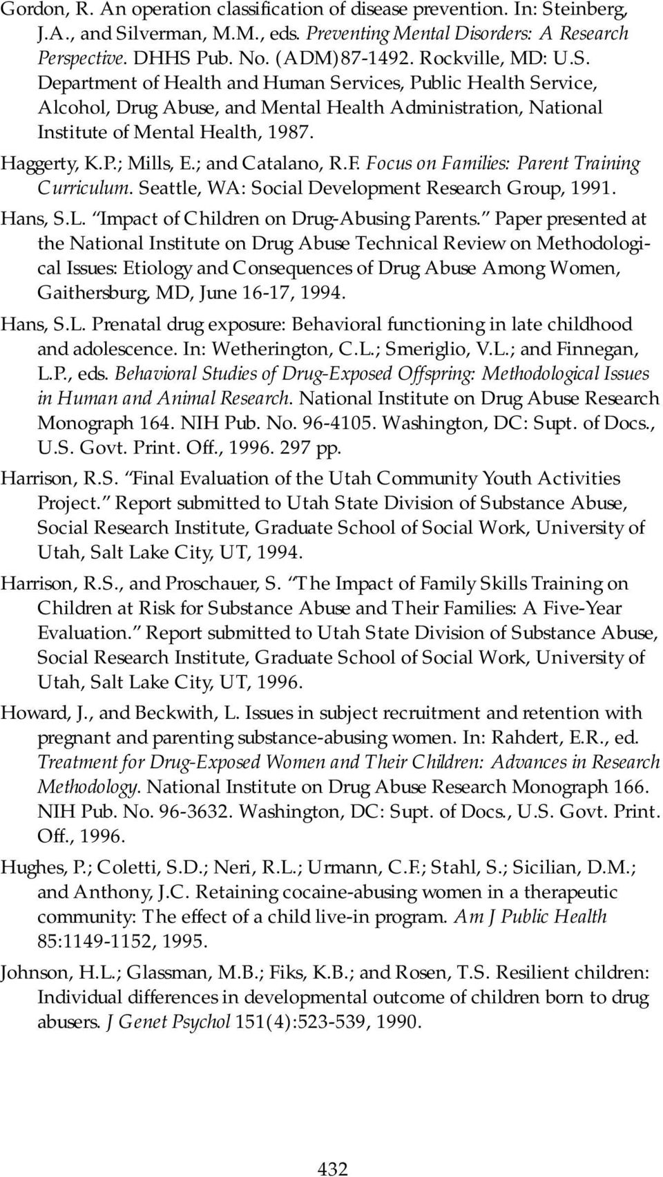 ; and Catalano, R.F. Focus on Families: Parent Training Curriculum. Seattle, WA: Social Development Research Group, 1991. Hans, S.L. Impact of Children on Drug-Abusing Parents.