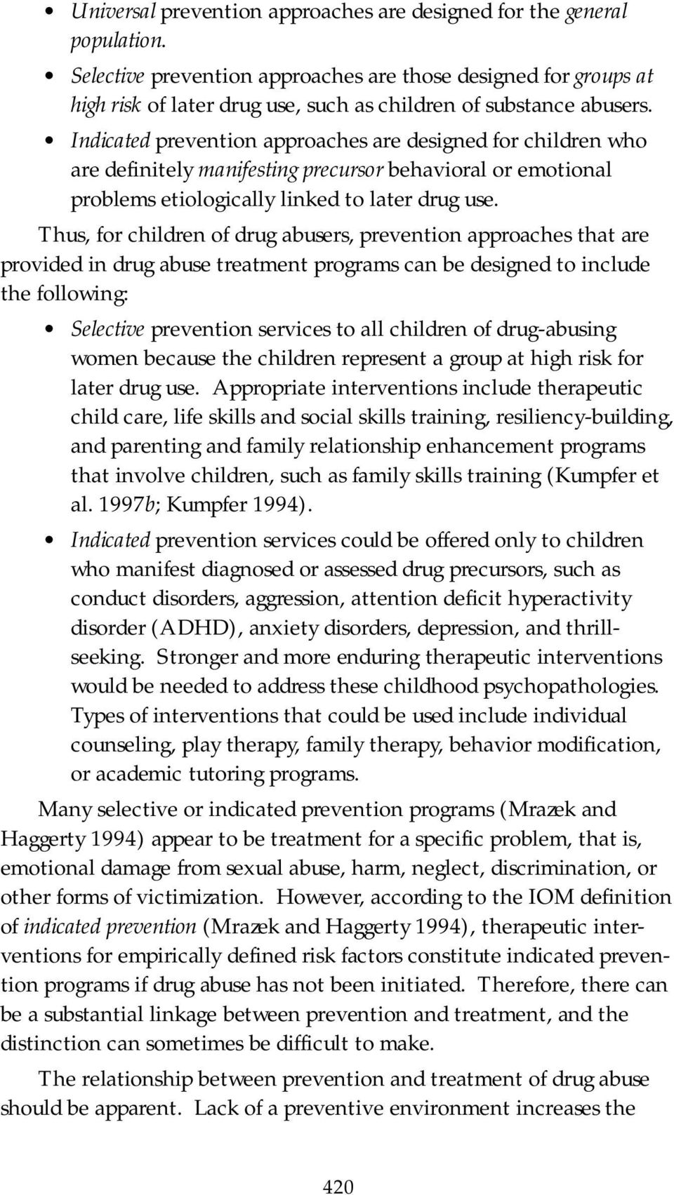 Indicated prevention approaches are designed for children who are definitely manifesting precursor behavioral or emotional problems etiologically linked to later drug use.