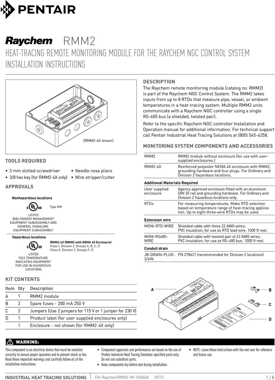 Class I, Division 2, Groups A, B, C, D Class II, Division 2, Groups F, G LISTED 9Z3 TEMPERATURE INDICATING EQUIPMENT FOR USE IN HAZARDOUS LOCATIONS Description The remote monitoring module (catalog