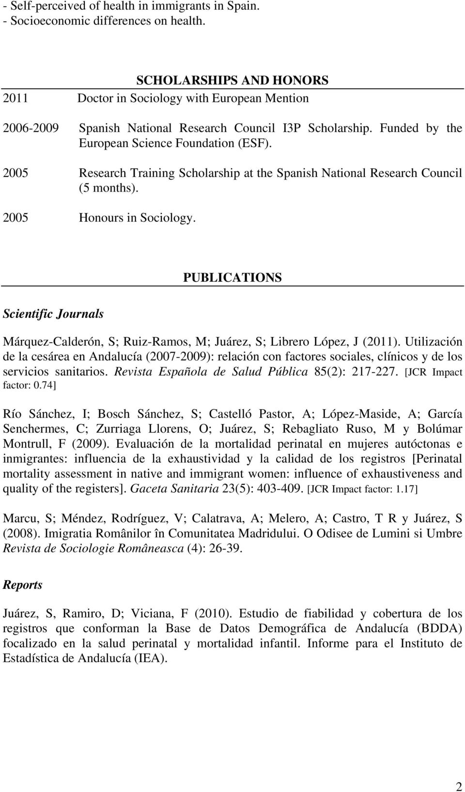 2005 Research Training Scholarship at the Spanish National Research Council (5 months). 2005 Honours in Sociology.