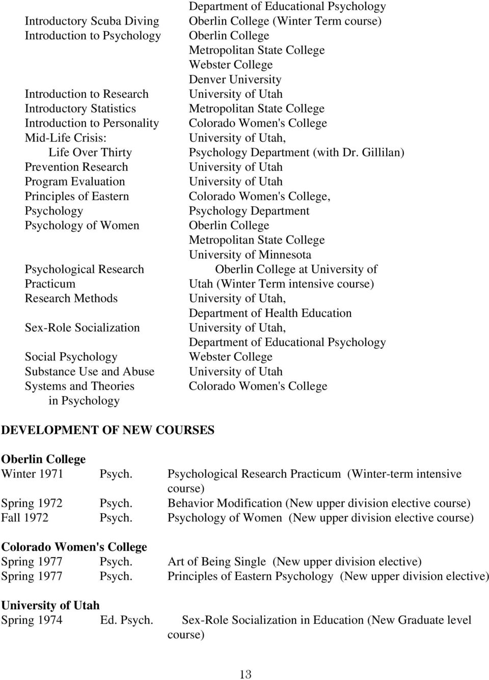 in Psychology Department of Educational Psychology Oberlin College (Winter Term course) Oberlin College Metropolitan State College Webster College Denver University University of Utah Metropolitan