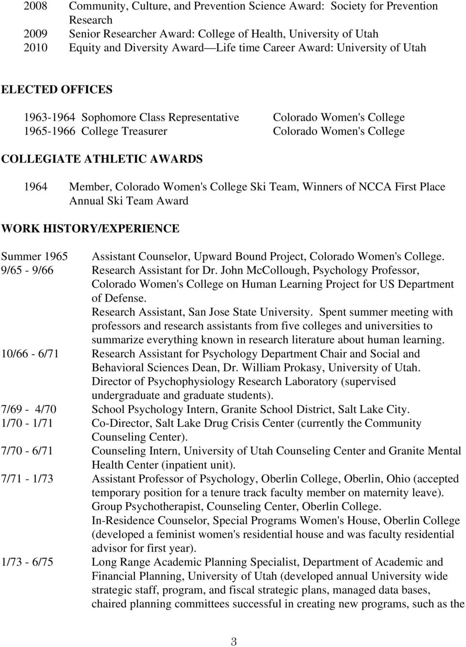 Member, Colorado Women's College Ski Team, Winners of NCCA First Place Annual Ski Team Award WORK HISTORY/EXPERIENCE Summer 1965 Assistant Counselor, Upward Bound Project, Colorado Women's College.