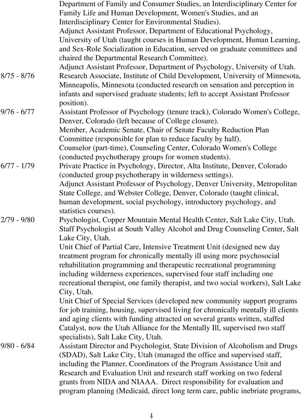 committees and chaired the Departmental Research Committee). Adjunct Assistant Professor, Department of Psychology, University of Utah.