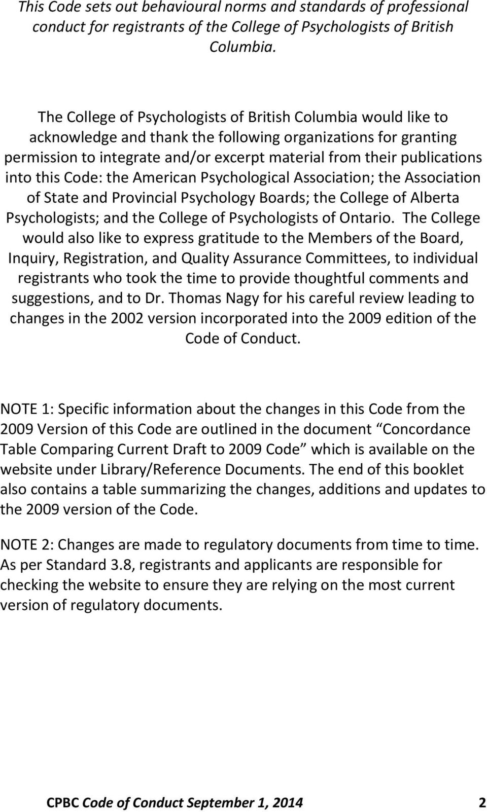 into this Code: the American Psychological Association; the Association of State and Provincial Psychology Boards; the College of Alberta Psychologists; and the College of Psychologists of Ontario.
