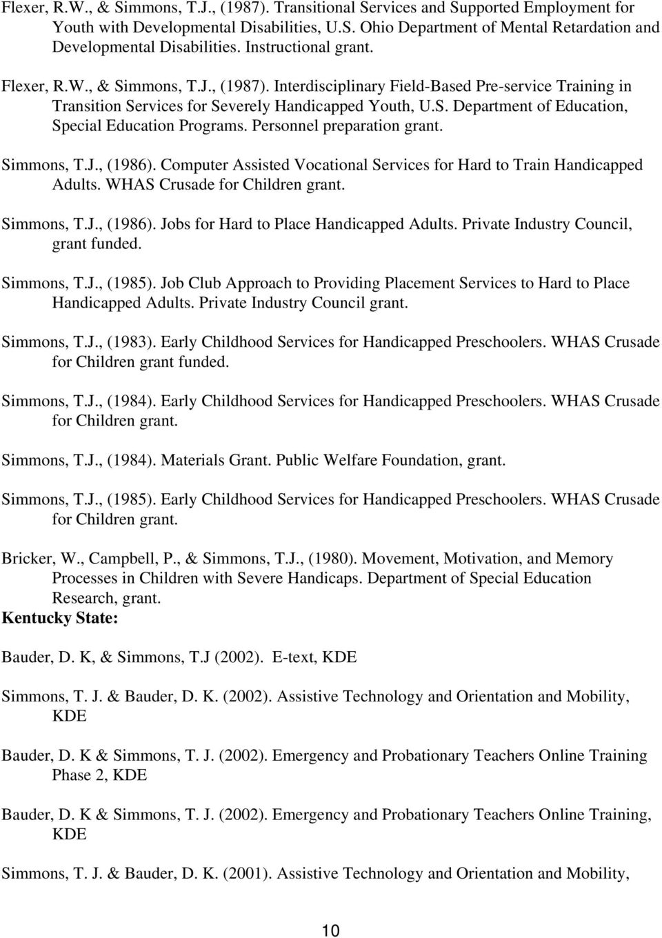 Personnel preparation grant. Simmons, T.J., (1986). Computer Assisted Vocational Services for Hard to Train Handicapped Adults. WHAS Crusade for Children grant. Simmons, T.J., (1986). Jobs for Hard to Place Handicapped Adults.