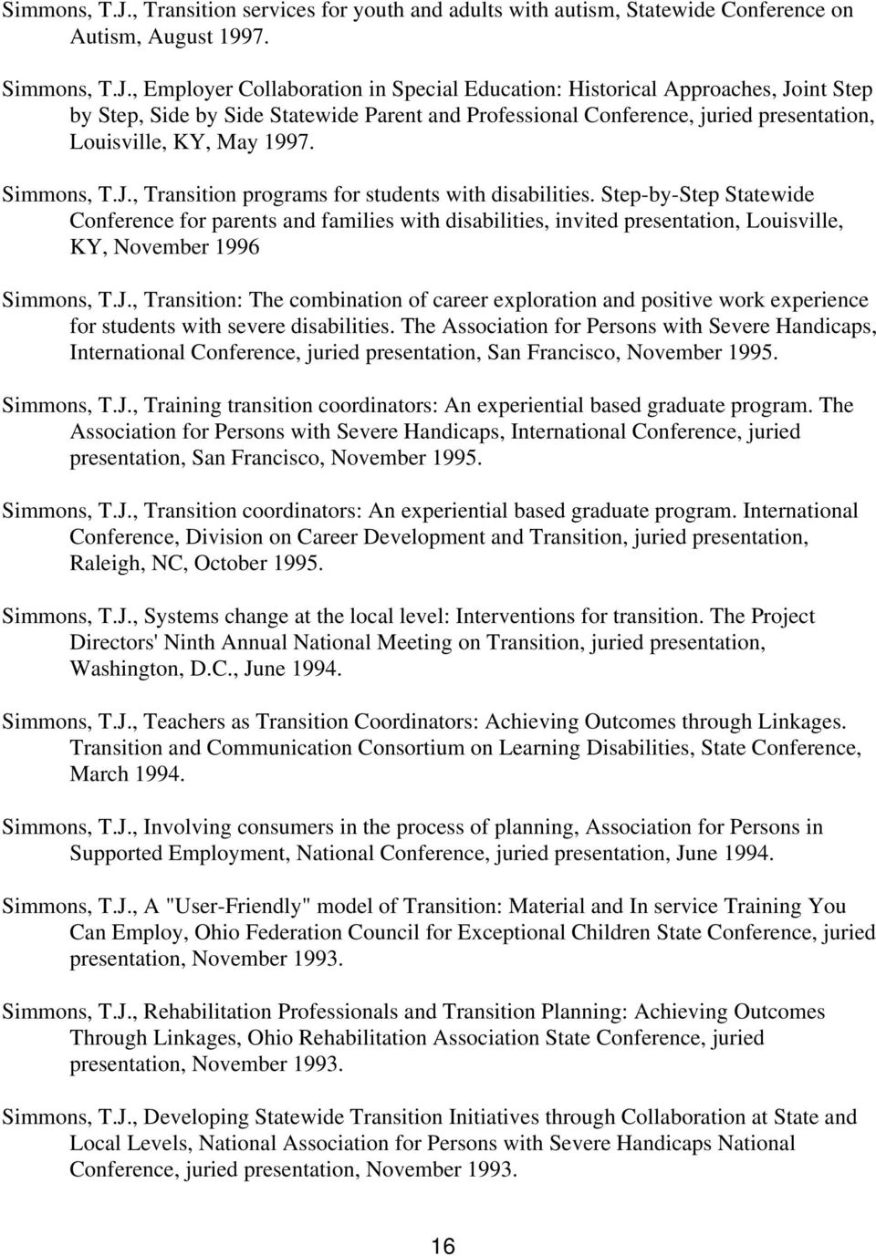 , Employer Collaboration in Special Education: Historical Approaches, Joint Step by Step, Side by Side Statewide Parent and Professional Conference, juried presentation, Louisville, KY, May 1997.
