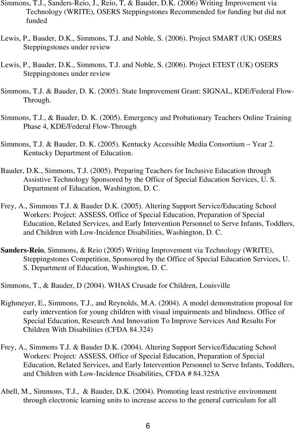 J. & Bauder, D. K. (2005). State Improvement Grant: SIGNAL, KDE/Federal Flow- Through. Simmons, T.J., & Bauder, D. K. (2005). Emergency and Probationary Teachers Online Training Phase 4, KDE/Federal Flow-Through Simmons, T.