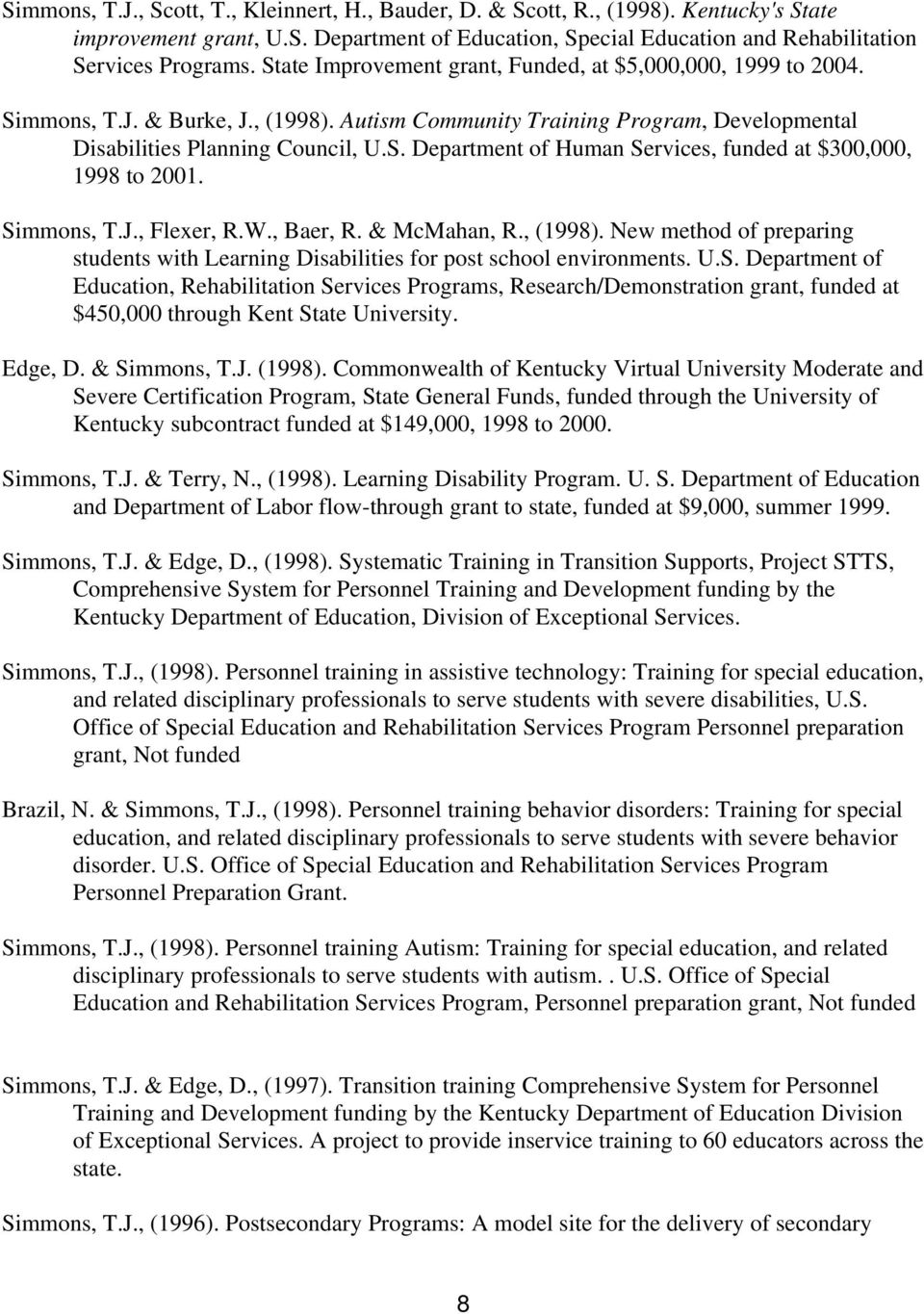 Simmons, T.J., Flexer, R.W., Baer, R. & McMahan, R., (1998). New method of preparing students with Learning Disabilities for post school environments. U.S. Department of Education, Rehabilitation Services Programs, Research/Demonstration grant, funded at $450,000 through Kent State University.