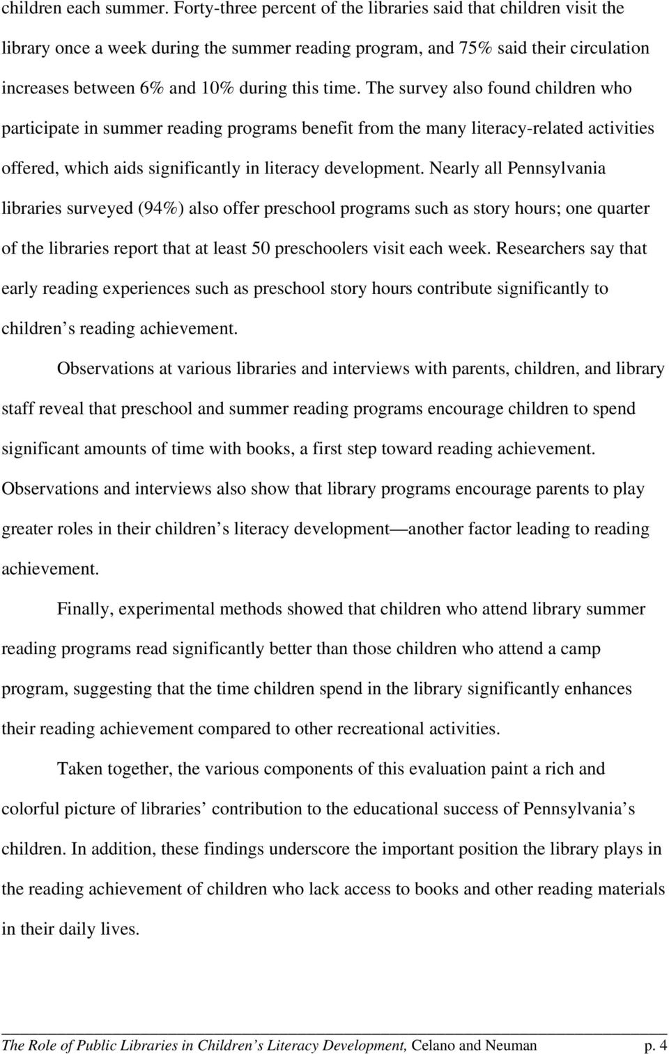 The survey also found children who participate in summer reading programs benefit from the many literacy-related activities offered, which aids significantly in literacy development.