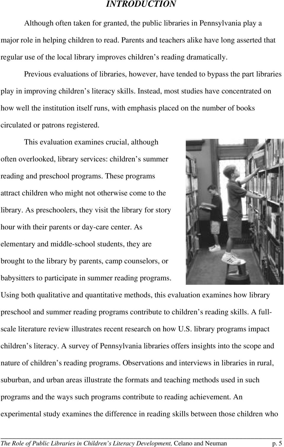 Previous evaluations of libraries, however, have tended to bypass the part libraries play in improving children s literacy skills.