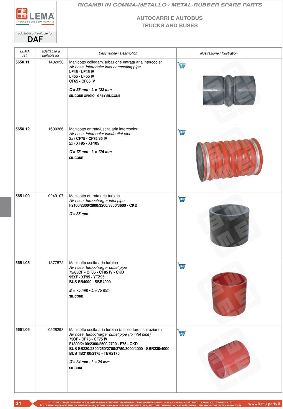 12 1600366 Manicotto entrata/uscita aria intercooler Air hose, intercooler inlet/outlet pipe 2x / CF75 - CF75/85 IV 2x / XF95 - XF105 Ø = 75 mm - L = 175 mm SILICONE 5651.