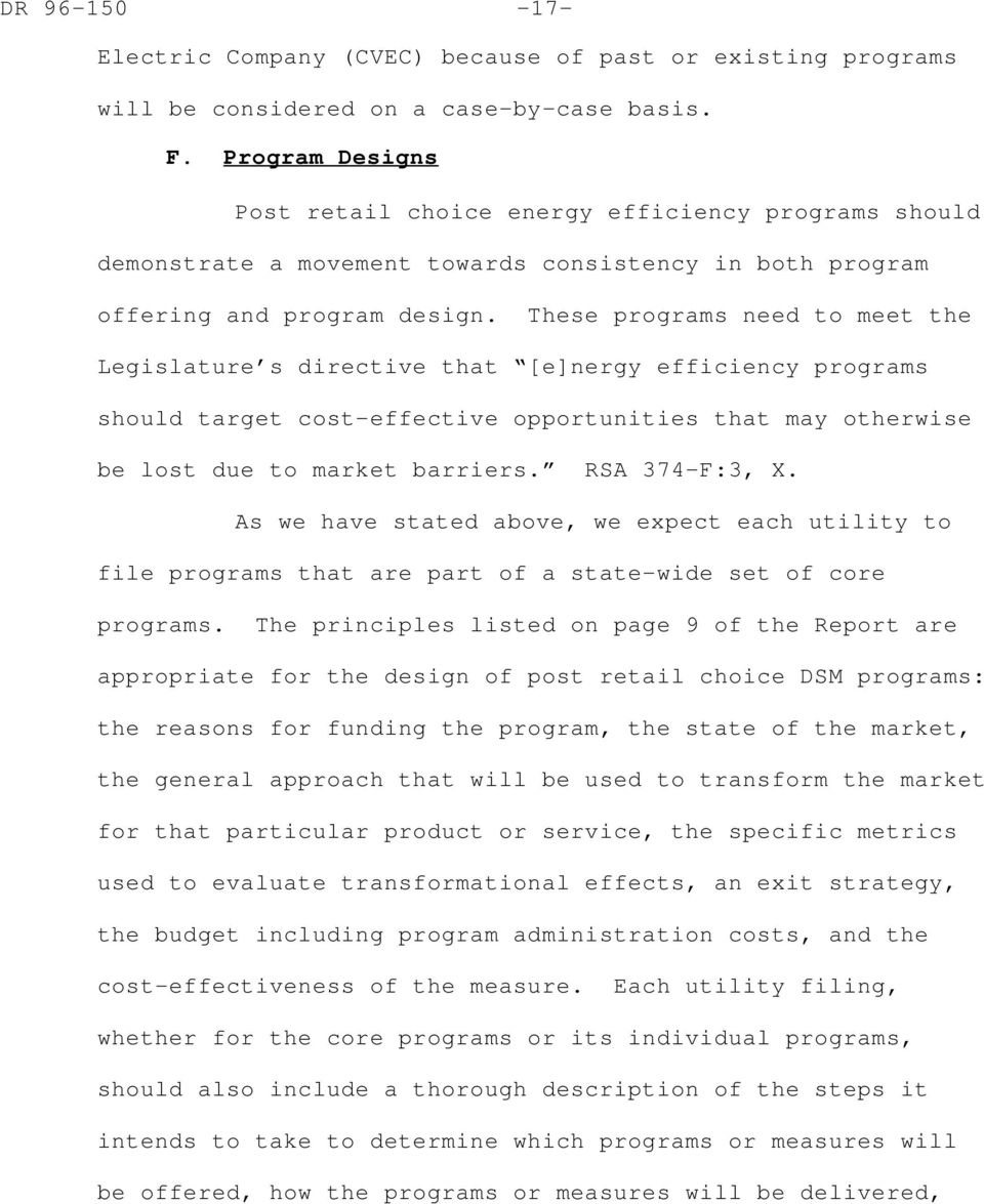 These programs need to meet the Legislature s directive that [e]nergy efficiency programs should target cost-effective opportunities that may otherwise be lost due to market barriers. RSA 374-F:3, X.