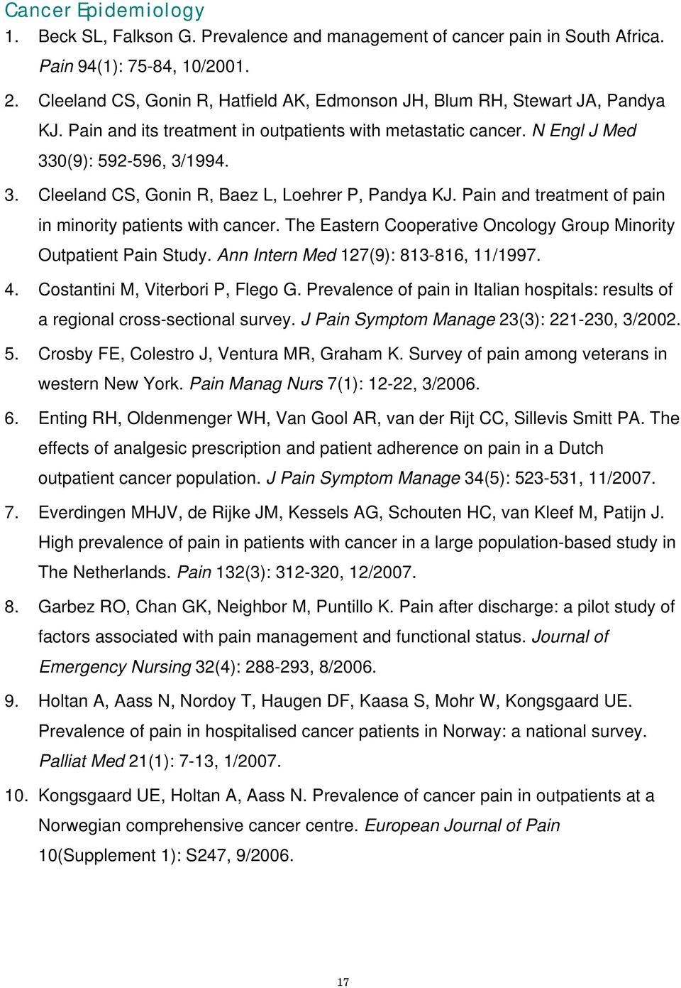 0(9): 592-596, 3/1994. 3. Cleeland CS, Gonin R, Baez L, Loehrer P, Pandya KJ. Pain and treatment of pain in minority patients with cancer.