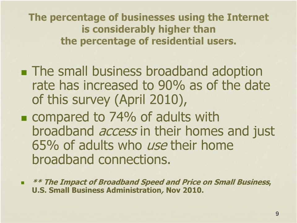 compared to 74% of adults with broadband access in their homes and just 65% of adults who use their home broadband