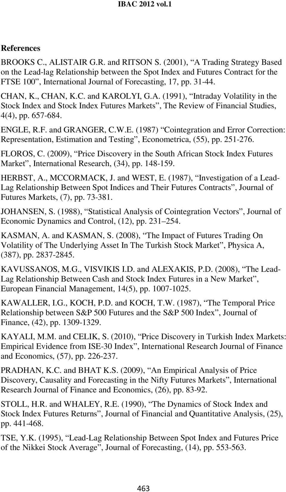 A. (1991), Intraday Volatility in the Stock Index and Stock Index Futures Markets, The Review of Financial Studies, 4(4), pp. 657-684. EN