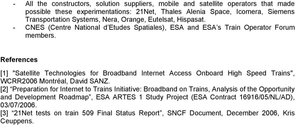 "References [1] ""Satellite Technologies for Broadband Internet Access Onboard High Speed Trains"", WCRR2006 Montréal, David SANZ."