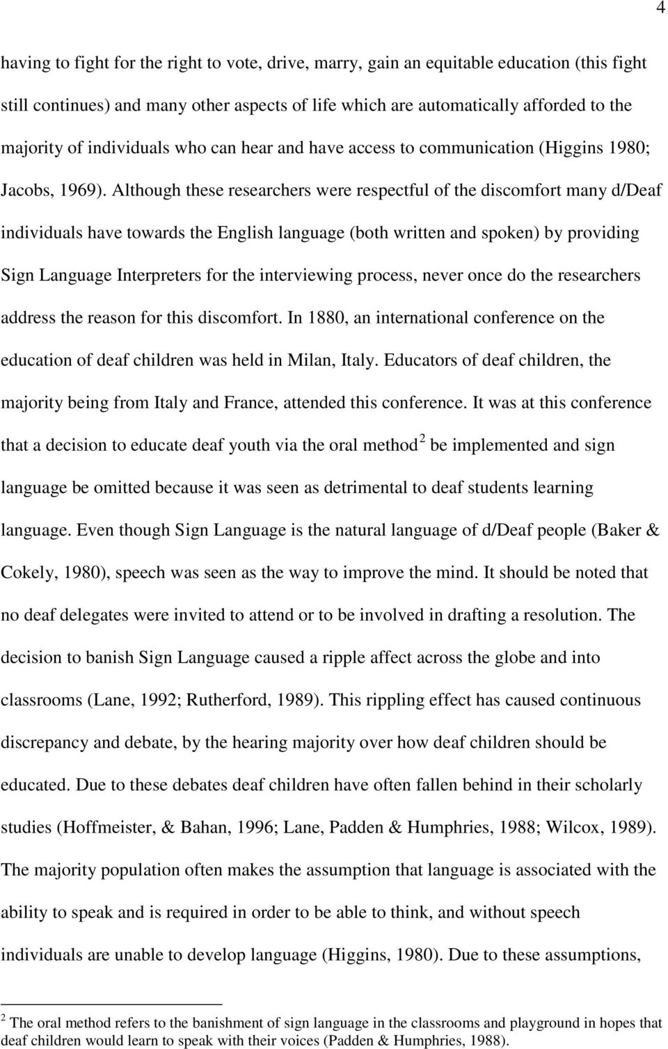 Although these researchers were respectful of the discomfort many d/deaf individuals have towards the English language (both written and spoken) by providing Sign Language Interpreters for the