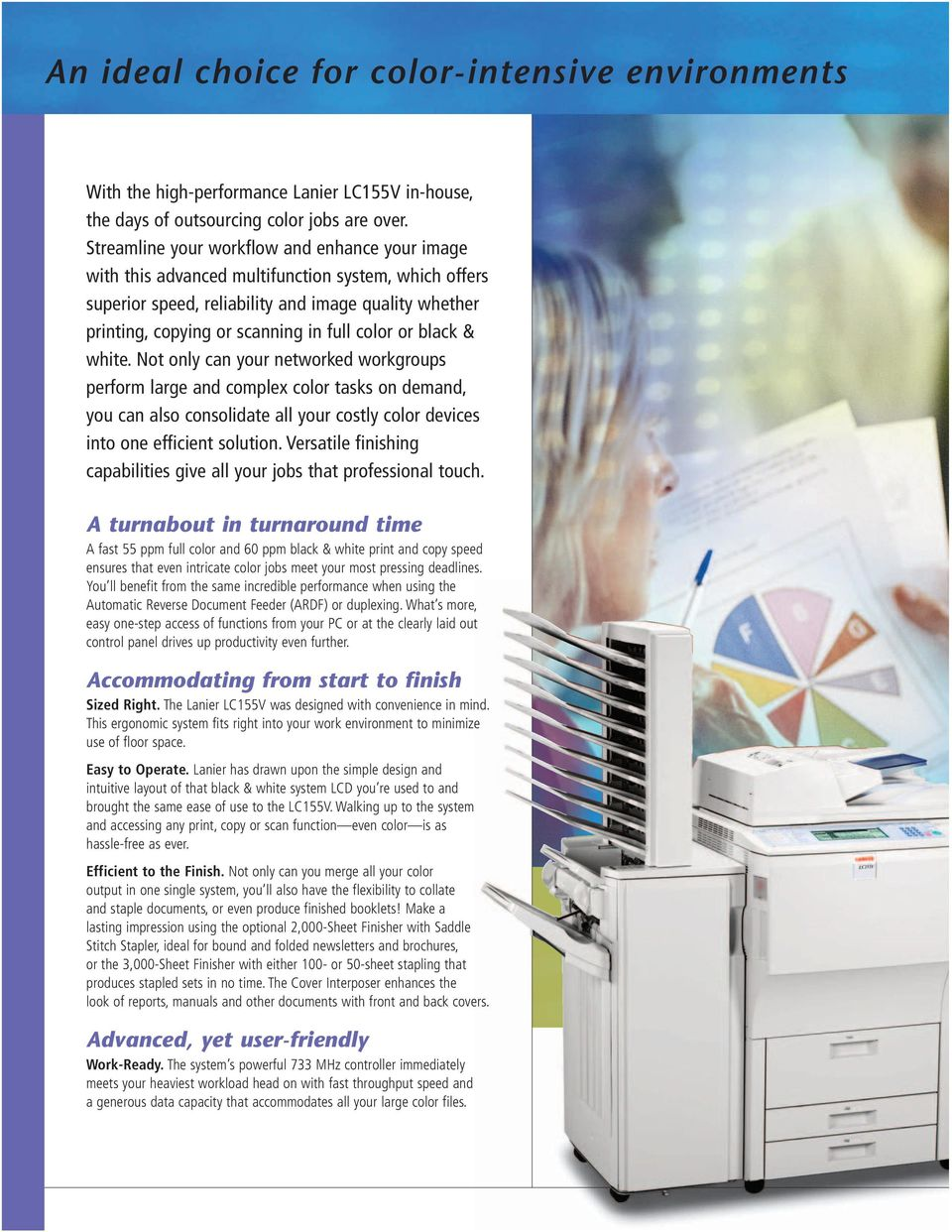 or black & white. Not only can your networked workgroups perform large and complex color tasks on demand, you can also consolidate all your costly color devices into one efficient solution.