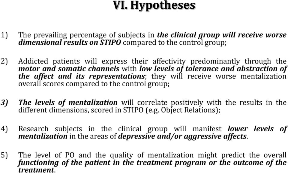 scores compared to the control group; 3) The levels of mentalization will correlate positively with the results in the different dimensions, scored in STIPO (e.g. Object Relations); 4) Research subjects in the clinical group will manifest lower levels of mentalization in the areas of depressive and/or aggressive affects.