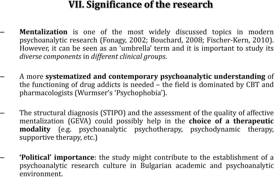 A more systematized and contemporary psychoanalytic understanding of the functioning of drug addicts is needed the field is dominated by CBT and pharmacologists (Wurmser s Psychophobia ).
