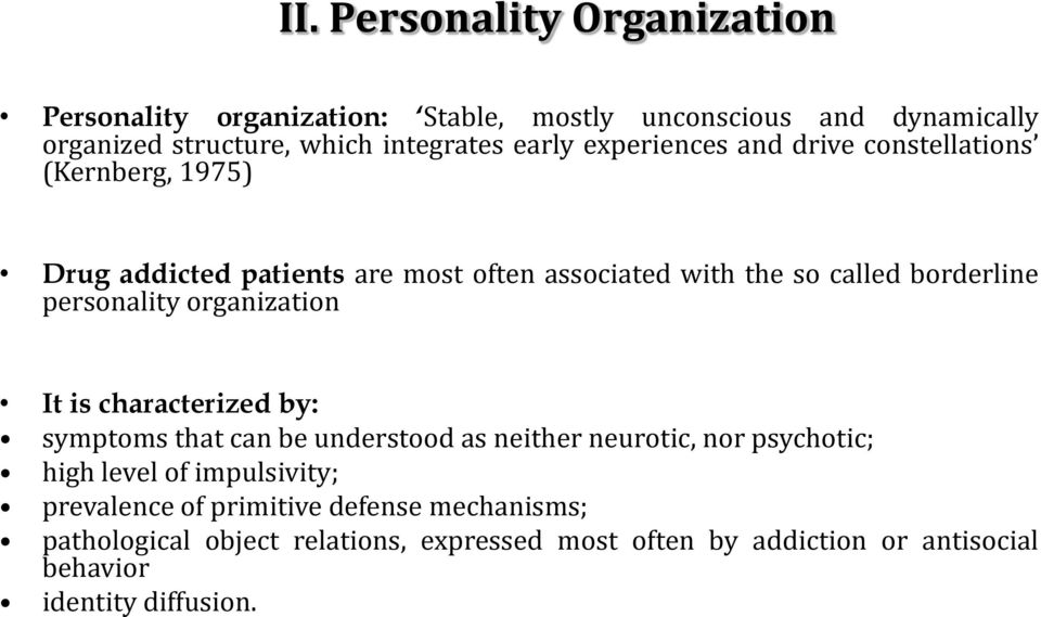 personality organization It is characterized by: symptoms that can be understood as neither neurotic, nor psychotic; high level of