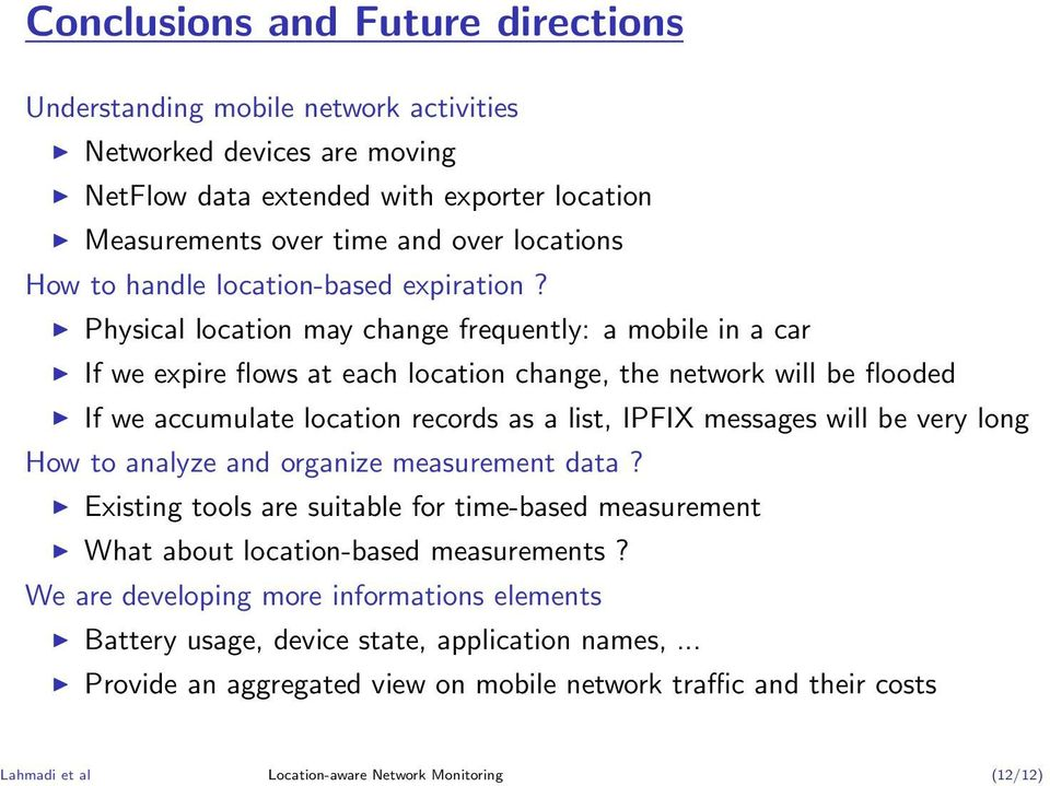 Physical location may change frequently: a mobile in a car If we expire flows at each location change, the network will be flooded If we accumulate location records as a list, IPFIX messages will be