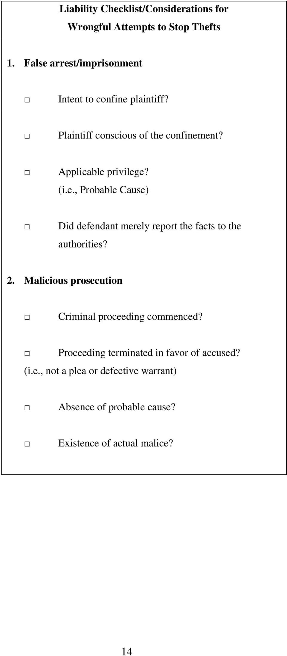 (i.e., Probable Cause) Did defendant merely report the facts to the authorities? 2.