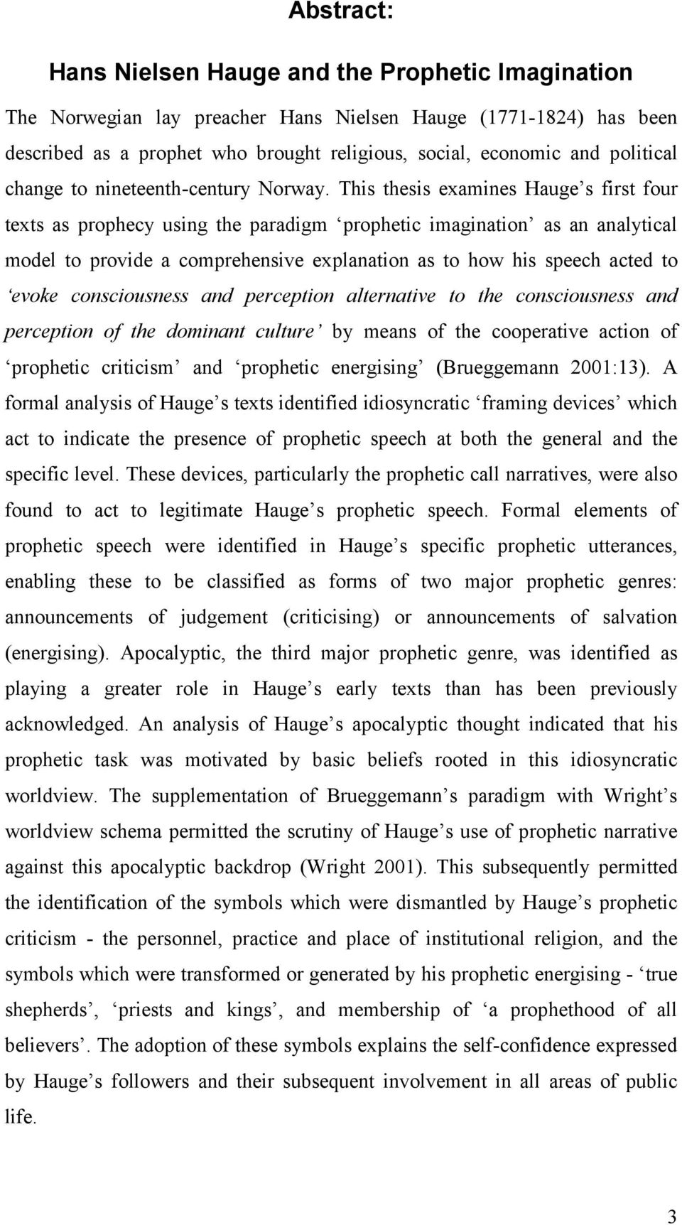 This thesis examines Hauge s first four texts as prophecy using the paradigm prophetic imagination as an analytical model to provide a comprehensive explanation as to how his speech acted to evoke