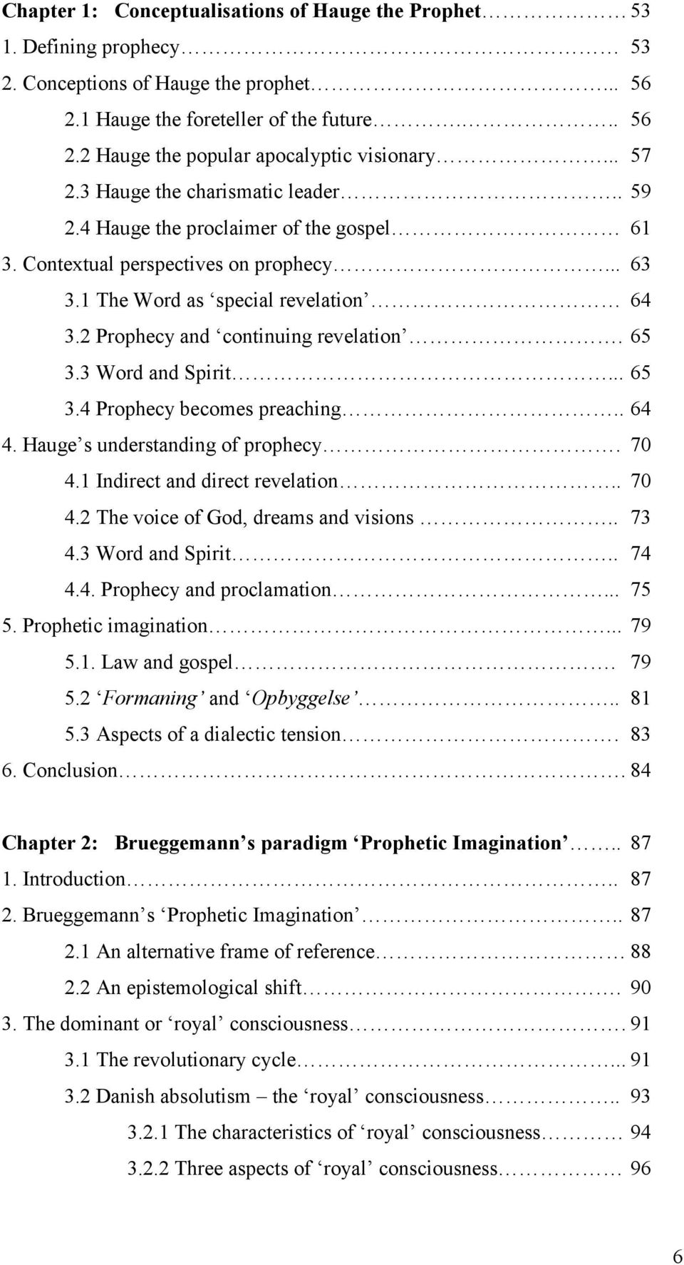 2 Prophecy and continuing revelation. 65 3.3 Word and Spirit... 65 3.4 Prophecy becomes preaching.. 64 4. Hauge s understanding of prophecy. 70 4.1 Indirect and direct revelation.. 70 4.2 The voice of God, dreams and visions.