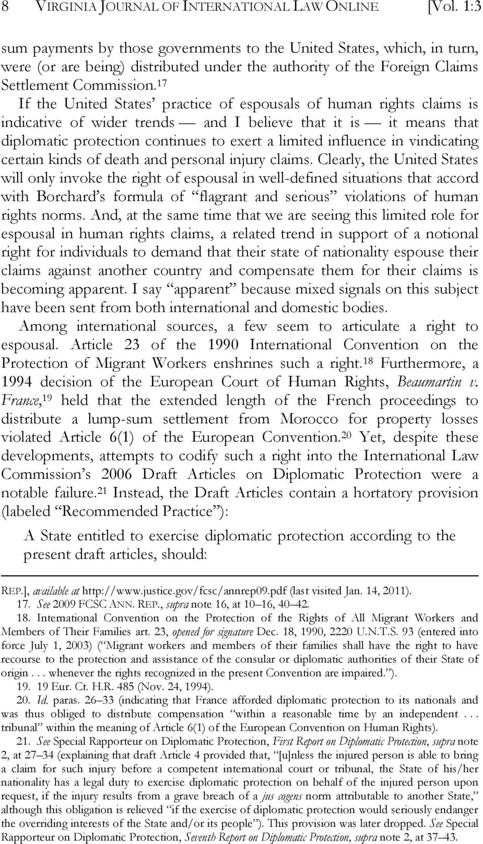 17 If the United States practice of espousals of human rights claims is indicative of wider trends and I believe that it is it means that diplomatic protection continues to exert a limited influence
