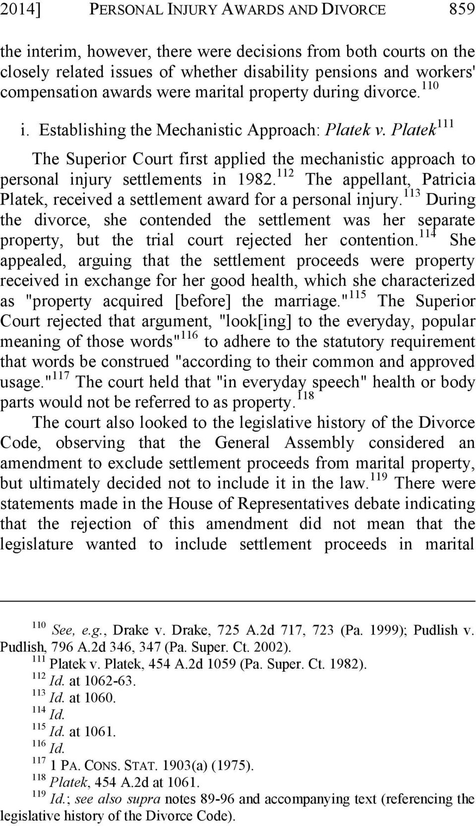 Platek 111 The Superior Court first applied the mechanistic approach to personal injury settlements in 1982. 112 The appellant, Patricia Platek, received a settlement award for a personal injury.