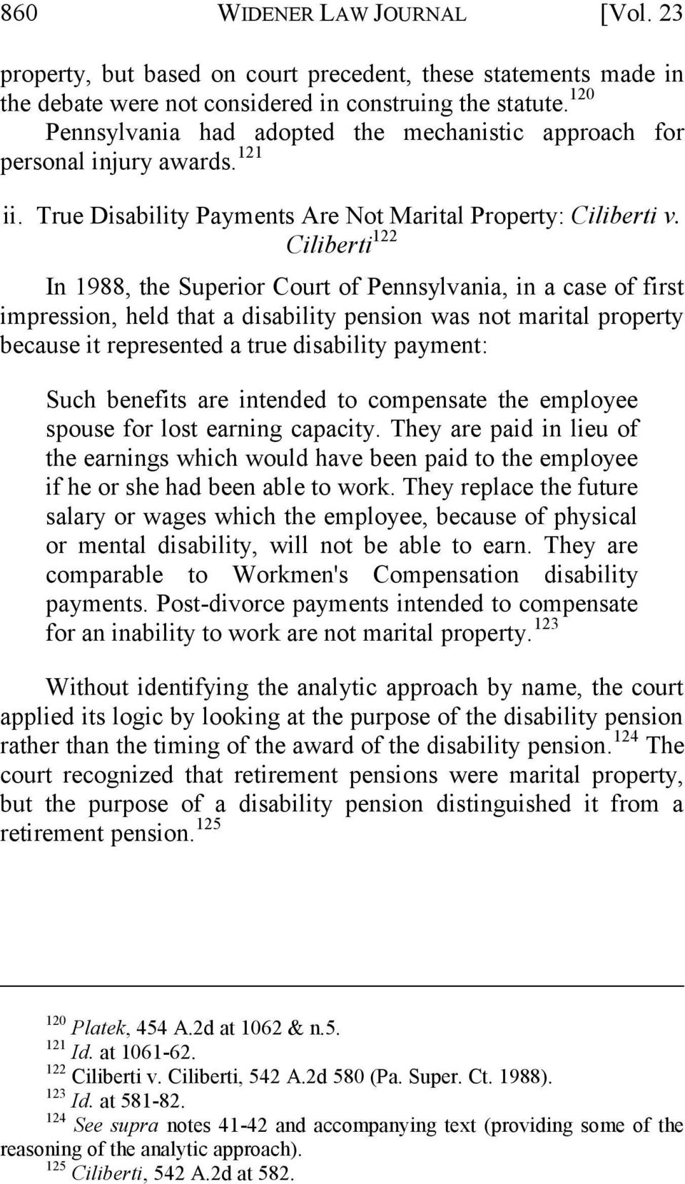 Ciliberti 122 In 1988, the Superior Court of Pennsylvania, in a case of first impression, held that a disability pension was not marital property because it represented a true disability payment: