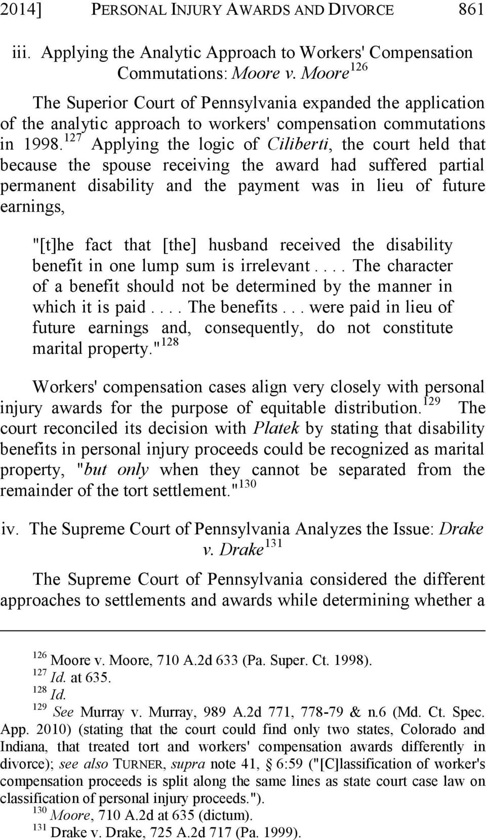 "127 Applying the logic of Ciliberti, the court held that because the spouse receiving the award had suffered partial permanent disability and the payment was in lieu of future earnings, ""[t]he fact"
