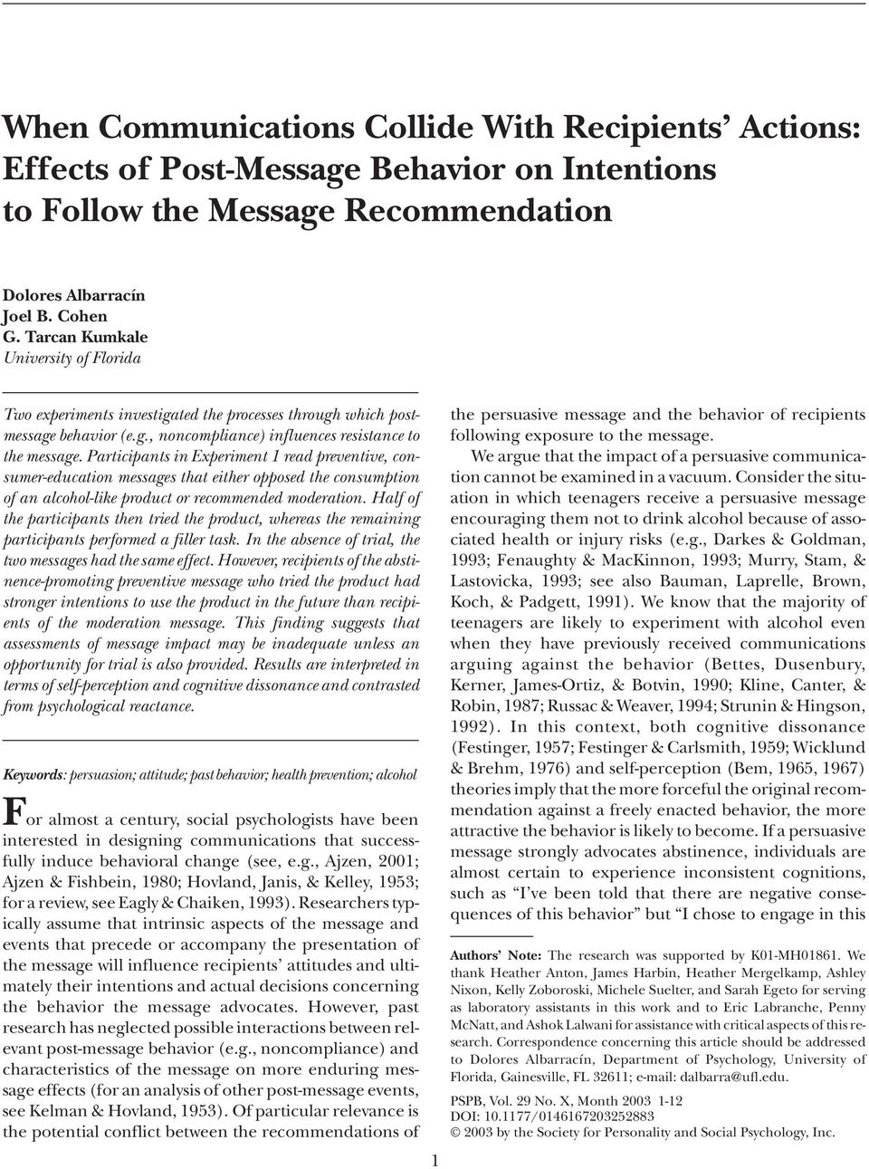 Albarracín Joel B. Cohen G. Tarcan Kumkale University of Florida Two experiments investigated the processes through which postmessage behavior (e.g., noncompliance) influences resistance to the message.
