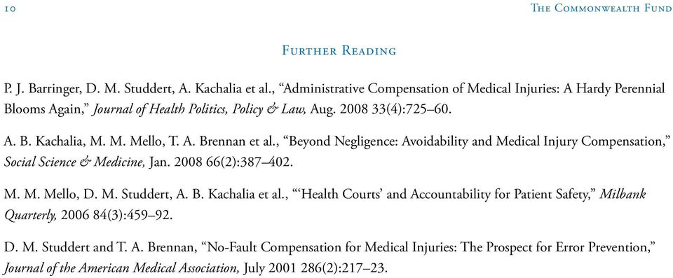 , Beyond Negligence: Avoidability and Medical Injury Compensation, Social Science & Medicine, Jan. 2008 66(2):387 402. M. M. Mello, D. M. Studdert, A. B. Kachalia et al.