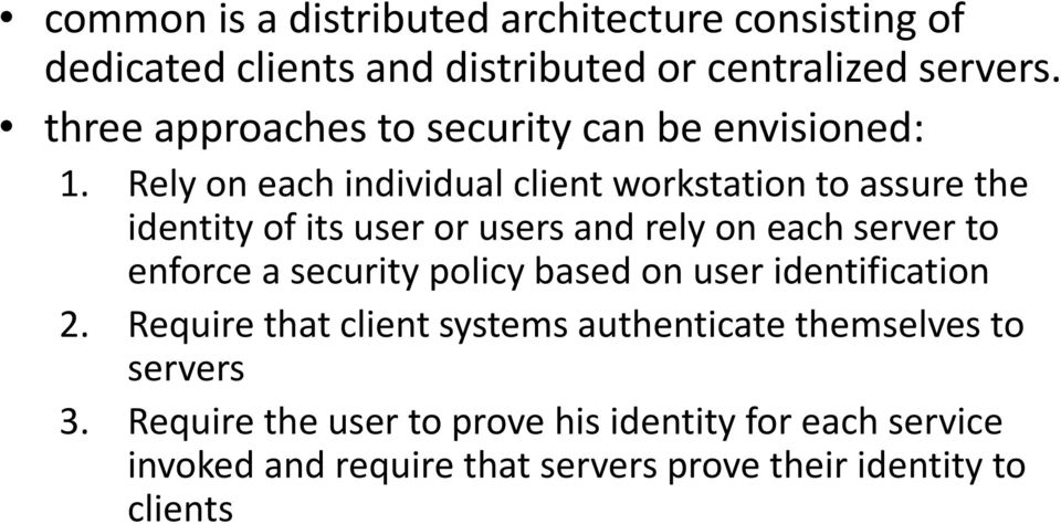 Rely on each individual client workstation to assure the identity of its user or users and rely on each server to enforce a