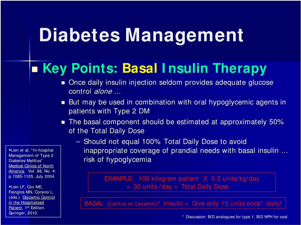 Springer, 2010 Once daily insulin injection seldom provides adequate glucose control alone But may be used in combination with oral hypoglycemic agents in patients with Type 2 DM The basal component
