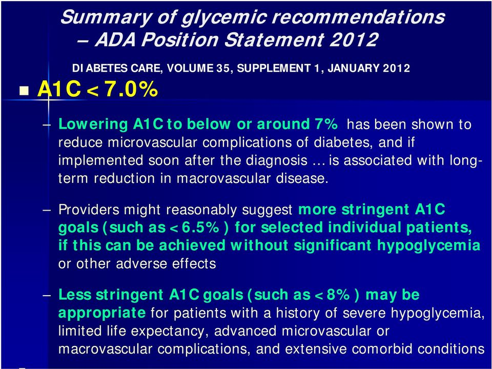 in macrovascular disease. Providers might reasonably suggest more stringent A1C goals (such as <6.