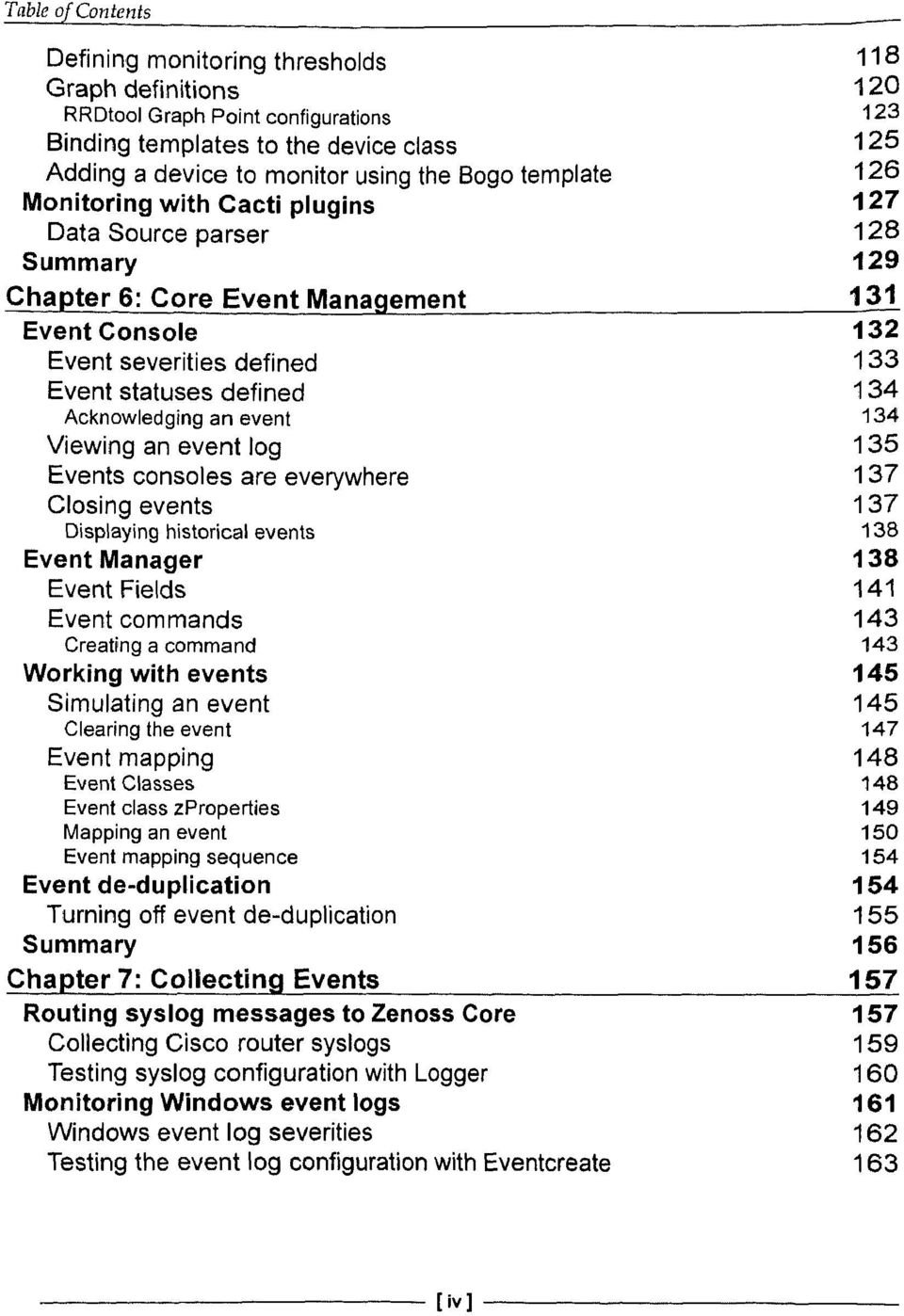 Event Console 132 Event severities defined 133 Event statuses defined 134 Acknowledging an event 134 Viewing an event log 135 Events consoles are everywhere 137 Closing events 137 Displaying