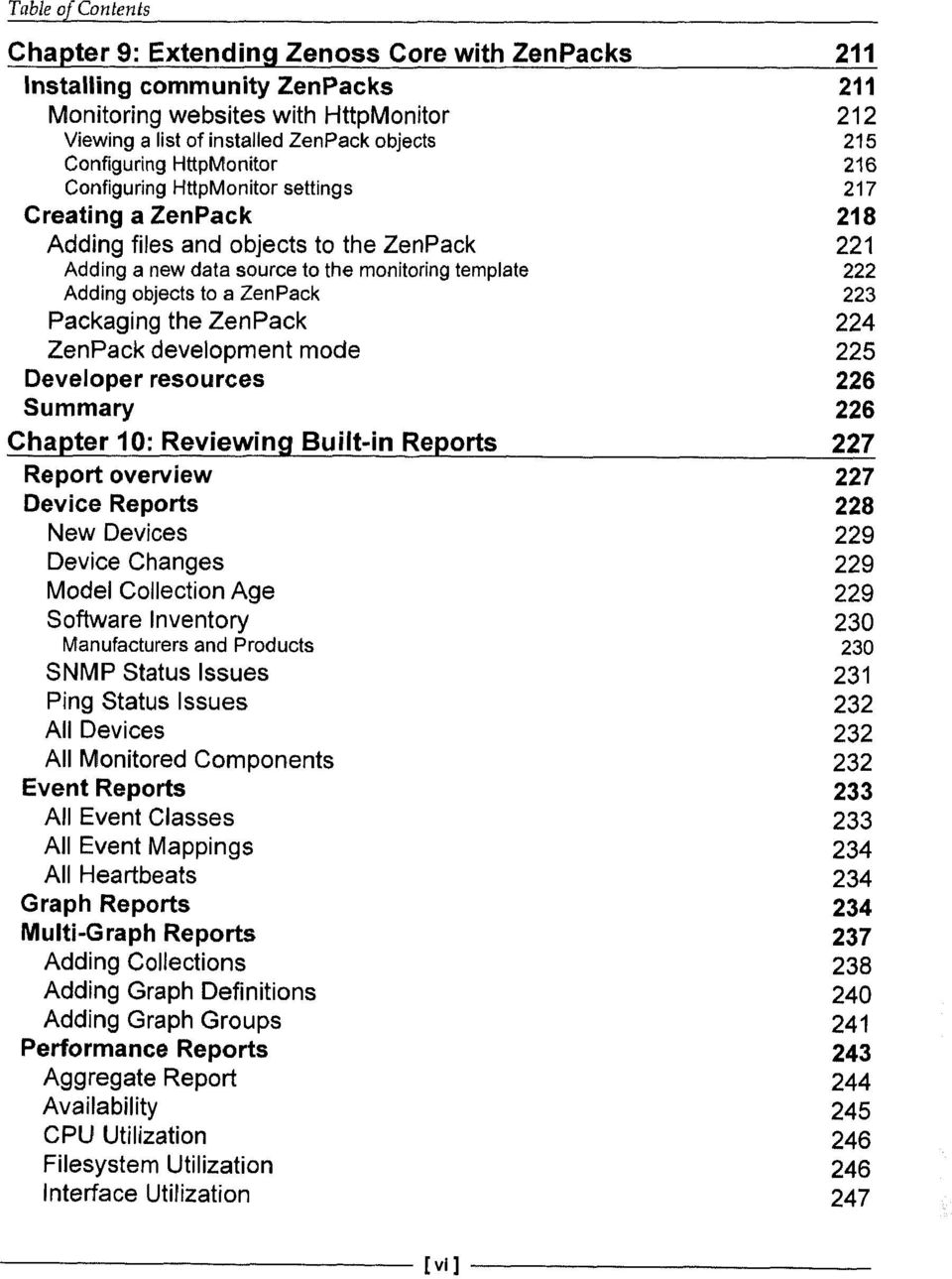 Packaging the ZenPack 224 ZenPack development mode 225 Developer resources 226 Summary 226 Chapter 10: Reviewing Built-in Reports 227 Report overview 227 Device Reports 228 New Devices 229 Device