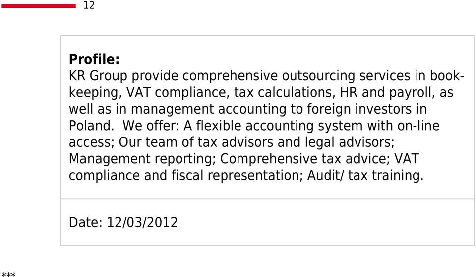 We offer: A flexible accounting system with on-line access; Our team of tax advisors and legal