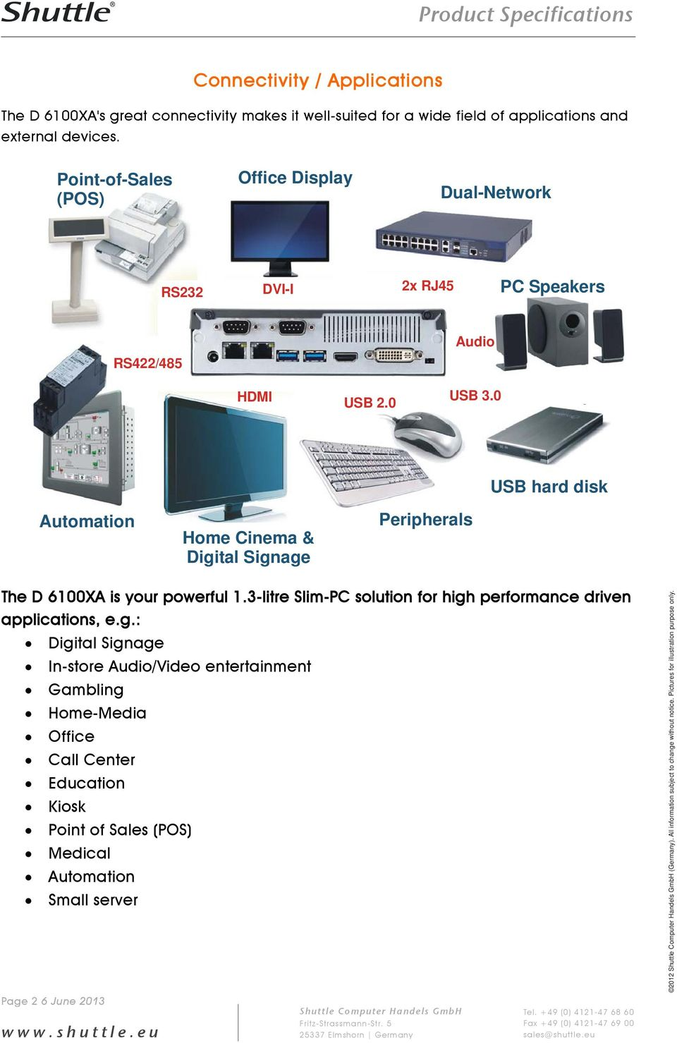 0 USB hard disk Automation Home Cinema & Digital Signage Peripherals The D 6100XA is your powerful 1.