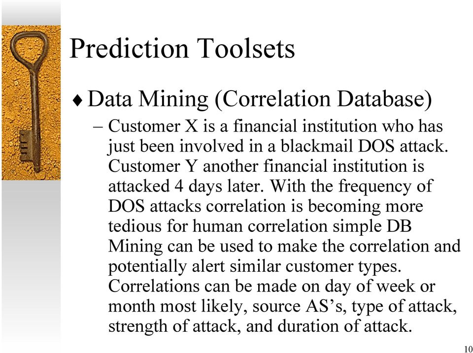 With the frequency of DOS attacks correlation is becoming more tedious for human correlation simple DB Mining can be used to make the