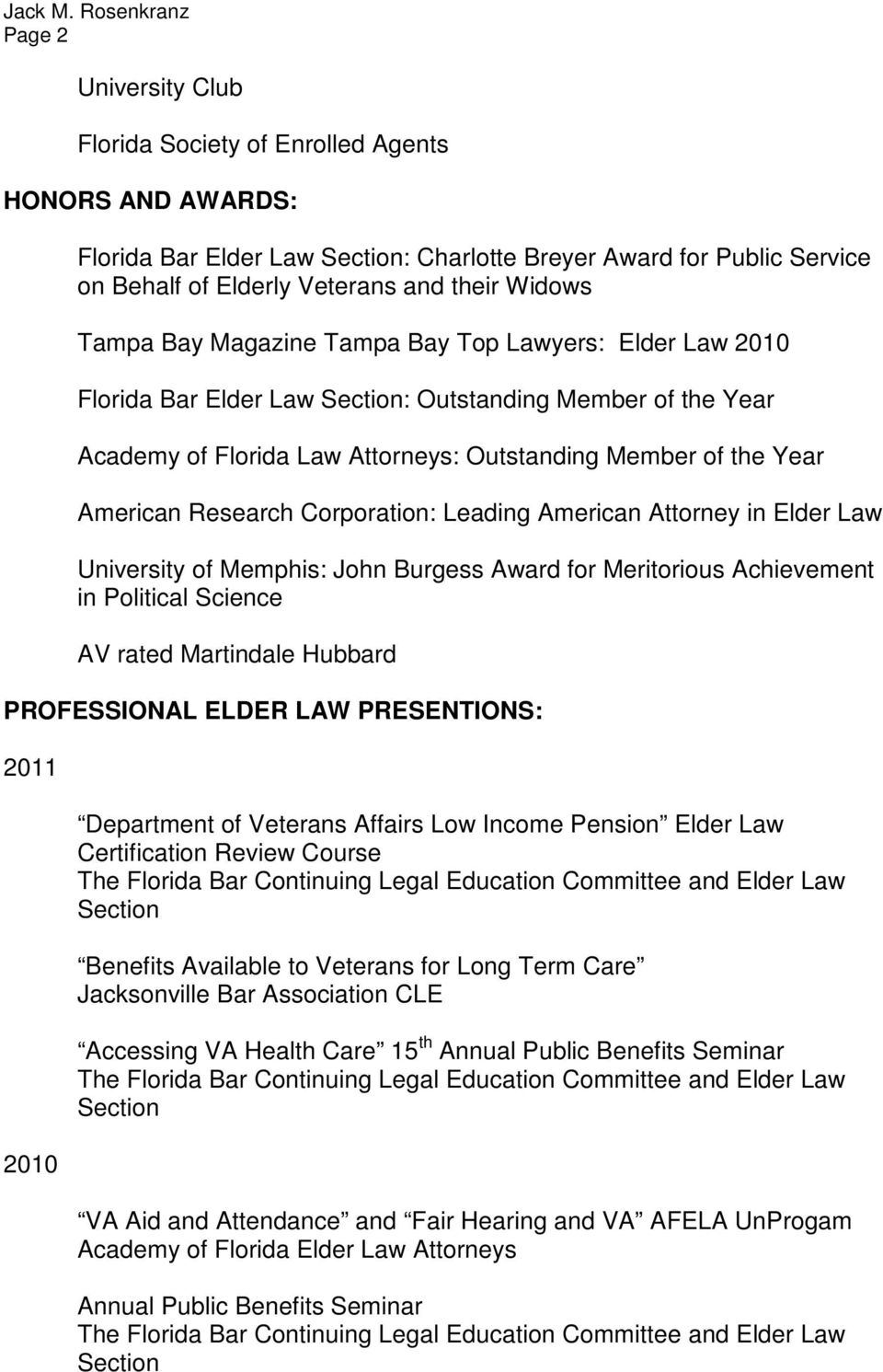 Leading American Attorney in Elder Law University of Memphis: John Burgess Award for Meritorious Achievement in Political Science AV rated Martindale Hubbard PROFESSIONAL ELDER LAW PRESENTIONS: 2011